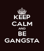 KEEP CALM AND BE GANGSTA - Personalised Poster A4 size