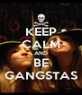 KEEP CALM AND BE GANGSTAS - Personalised Poster A4 size