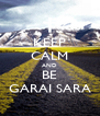 KEEP CALM AND BE GARAI SARA - Personalised Poster A4 size