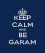 KEEP CALM AND BE GARAM - Personalised Poster A4 size