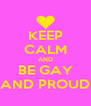KEEP CALM AND BE GAY AND PROUD - Personalised Poster A4 size
