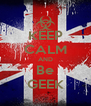 KEEP CALM AND Be GEEK - Personalised Poster A4 size
