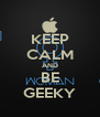 KEEP CALM AND BE GEEKY - Personalised Poster A4 size
