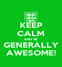 KEEP CALM AND BE GENERALLY AWESOME! - Personalised Poster A4 size