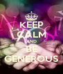 KEEP CALM AND BE GENEROUS - Personalised Poster A4 size