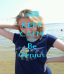 KEEP CALM AND Be Genius - Personalised Poster A4 size