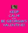 KEEP CALM AND BE GEORGIA'S VALENTINE! - Personalised Poster A4 size