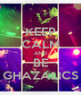 KEEP CALM AND BE GHAZALICS - Personalised Poster A4 size
