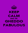 KEEP CALM AND BE GHEDDO FABULOUS - Personalised Poster A4 size