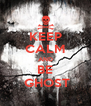 KEEP CALM AND BE  GHOST - Personalised Poster A4 size