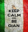KEEP CALM AND BE GIAN - Personalised Poster A4 size
