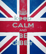 keep CALM AND BE GIBBY - Personalised Poster A4 size