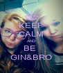 KEEP CALM AND BE  GIN&BRO - Personalised Poster A4 size