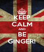 KEEP CALM AND BE GINGER! - Personalised Poster A4 size