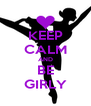KEEP CALM AND BE GIRLY - Personalised Poster A4 size