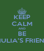 KEEP CALM AND BE GIULIA'S FRIEND - Personalised Poster A4 size