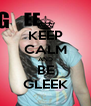 KEEP CALM AND BE GLEEK - Personalised Poster A4 size