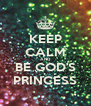 KEEP CALM AND BE GOD'S PRINCESS - Personalised Poster A4 size