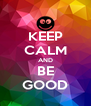 KEEP CALM AND BE GOOD - Personalised Poster A4 size