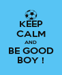 KEEP CALM AND BE GOOD BOY ! - Personalised Poster A4 size