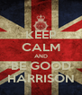 KEEP CALM AND BE GOOD HARRISON - Personalised Poster A4 size