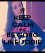 KEEP CALM AND BE GORG LIKE JODIE - Personalised Poster A4 size