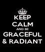 KEEP CALM AND BE GRACEFUL & RADIANT - Personalised Poster A4 size