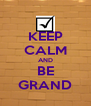 KEEP CALM AND BE GRAND - Personalised Poster A4 size