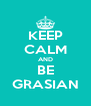 KEEP CALM AND BE GRASIAN - Personalised Poster A4 size