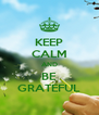 KEEP CALM AND BE GRATEFUL - Personalised Poster A4 size