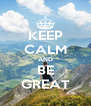 KEEP CALM AND BE GREAT - Personalised Poster A4 size