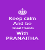 Keep calm And be  Great Friends With PRANAITHA - Personalised Poster A4 size