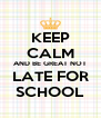 KEEP CALM AND BE GREAT NOT LATE FOR SCHOOL - Personalised Poster A4 size