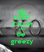 KEEP CALM AND be  greezy - Personalised Poster A4 size