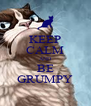KEEP CALM AND BE GRUMPY - Personalised Poster A4 size
