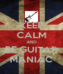 KEEP CALM AND BE GUITAR MANIAC - Personalised Poster A4 size