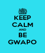 KEEP CALM AND BE GWAPO - Personalised Poster A4 size