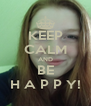 KEEP CALM AND BE H A P P Y! - Personalised Poster A4 size