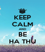 KEEP CALM AND BE HA THU - Personalised Poster A4 size