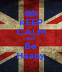 KEEP CALM AND Be Haapy - Personalised Poster A4 size