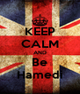 KEEP CALM AND Be Hamedi - Personalised Poster A4 size