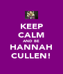 KEEP CALM AND BE HANNAH CULLEN! - Personalised Poster A4 size