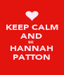 KEEP CALM AND BE  HANNAH PATTON - Personalised Poster A4 size