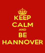 KEEP CALM AND BE HANNOVER - Personalised Poster A4 size
