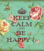 KEEP CALM AND BE  HAPPY (: - Personalised Poster A4 size