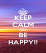 KEEP CALM AND BE HAPPY!! - Personalised Poster A4 size