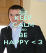 KEEP CALM AND BE HAPPY < 3 - Personalised Poster A4 size
