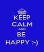 KEEP CALM AND BE  HAPPY :-) - Personalised Poster A4 size