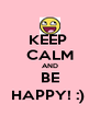 KEEP  CALM AND BE HAPPY! :)  - Personalised Poster A4 size