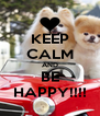 KEEP CALM AND BE HAPPY!!!! - Personalised Poster A4 size